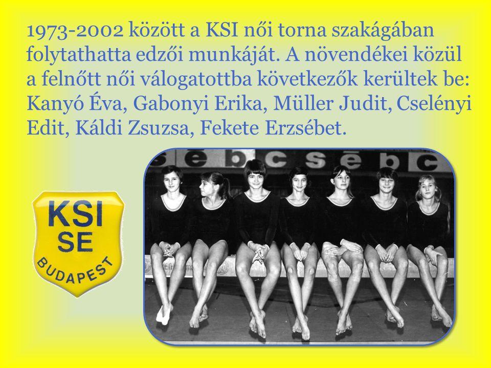 1973-2002 között a KSI női torna szakágában folytathatta edzői munkáját. A növendékei közül a felnőtt női válogatottba következők kerültek be: Kanyó É