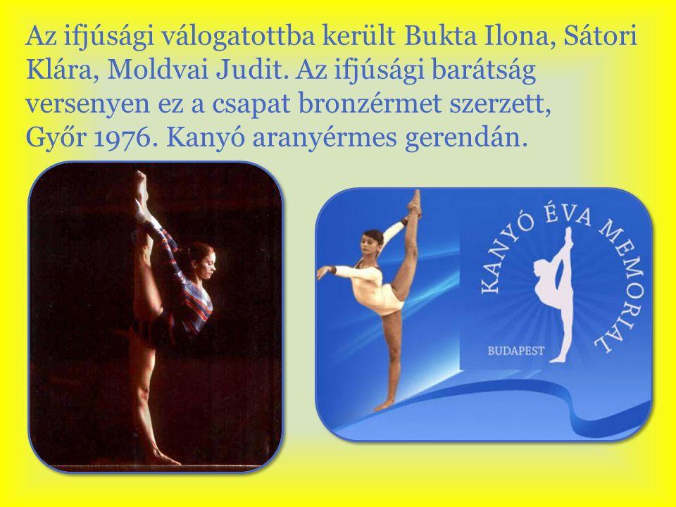 Az ifjúsági válogatottba került Bukta Ilona, Sátori Klára, Moldvai Judit. Az ifjúsági barátság versenyen ez a csapat bronzérmet szerzett, Győr 1976. K