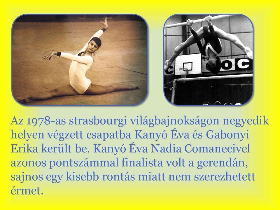 Az 1978-as strasbourgi világbajnokságon negyedik helyen végzett csapatba Kanyó Éva és Gabonyi Erika került be. Kanyó Éva Nadia Comanecivel azonos pont