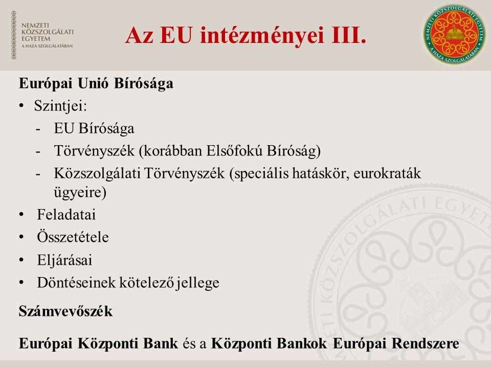 Az EU intézményei III. Európai Unió Bírósága Szintjei: -EU Bírósága -Törvényszék (korábban Elsőfokú Bíróság) -Közszolgálati Törvényszék (speciális hat