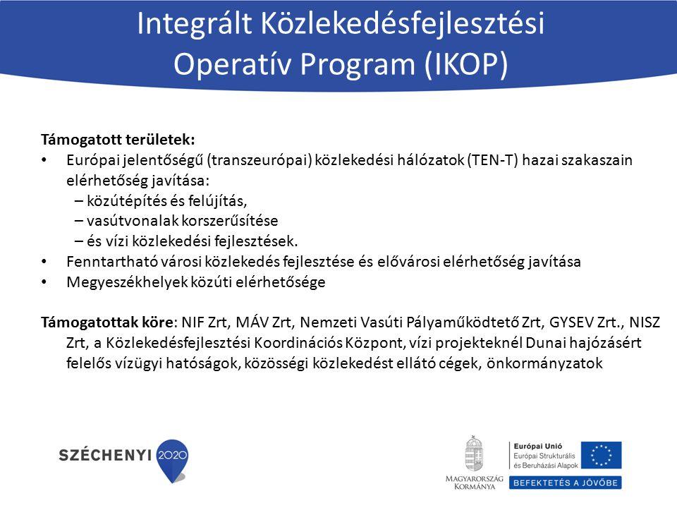 Integrált Közlekedésfejlesztési Operatív Program (IKOP) Támogatott területek: Európai jelentőségű (transzeurópai) közlekedési hálózatok (TEN-T) hazai szakaszain elérhetőség javítása: – közútépítés és felújítás, – vasútvonalak korszerűsítése – és vízi közlekedési fejlesztések.