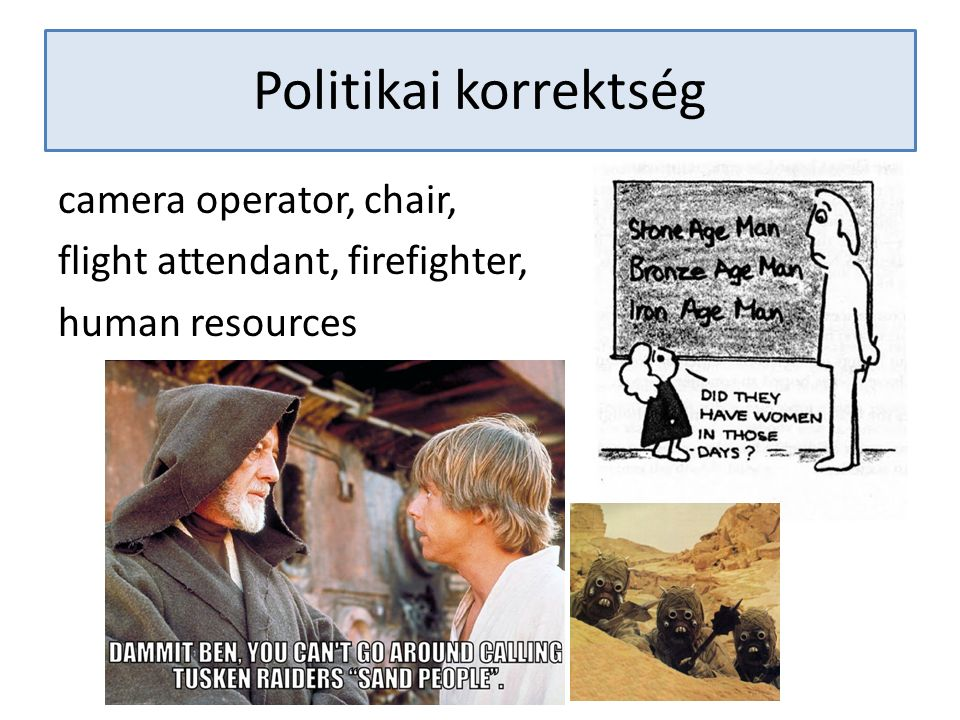 Politikai korrektség camera operator, chair, flight attendant, firefighter, human resources