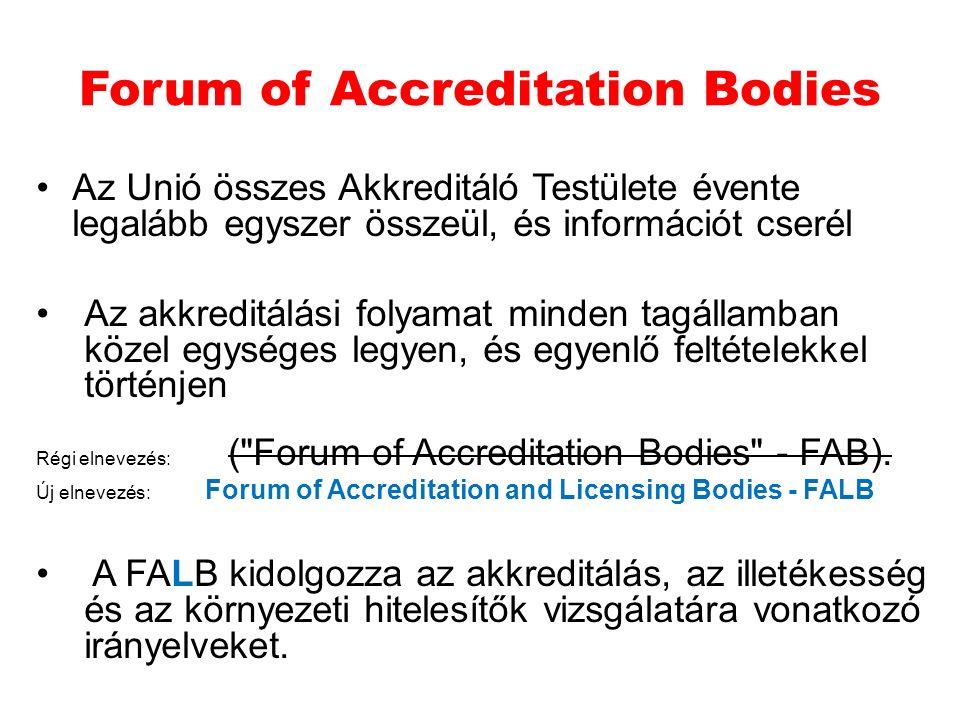 Forum of Accreditation Bodies Az Unió összes Akkreditáló Testülete évente legalább egyszer összeül, és információt cserél Az akkreditálási folyamat minden tagállamban közel egységes legyen, és egyenlő feltételekkel történjen Régi elnevezés: ( Forum of Accreditation Bodies - FAB).