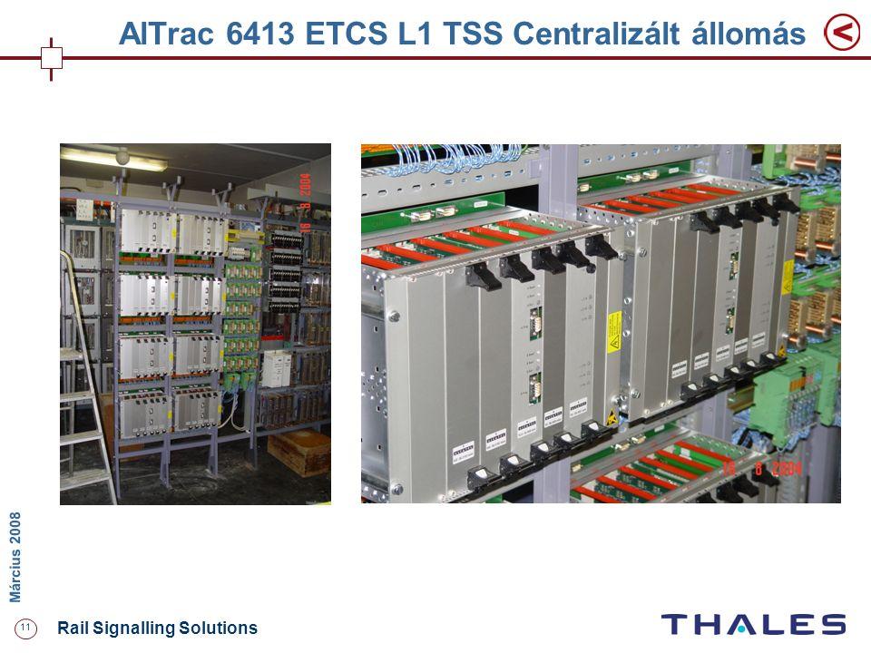 11 Rail Signalling Solutions M árcius 2008 AlTrac 6413 ETCS L1 TSS Centralizált állomás
