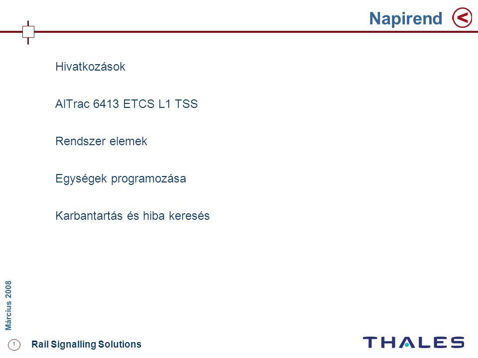 1 Rail Signalling Solutions M árcius 2008 Napirend Hivatkozások AlTrac 6413 ETCS L1 TSS Rendszer elemek Egységek programozása Karbantartás és hiba ker