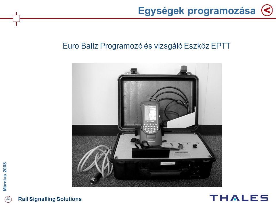 28 Rail Signalling Solutions M árcius 2008 Egységek programozása Euro Balíz Programozó és vizsgáló Eszköz EPTT