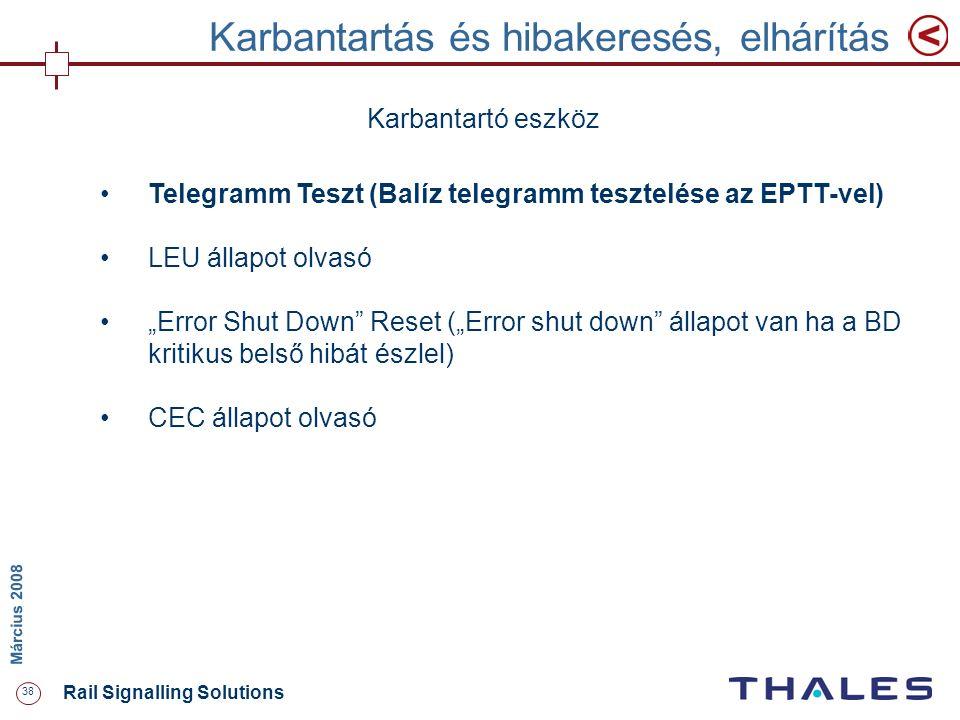 38 Rail Signalling Solutions M árcius 2008 Karbantartás és hibakeresés, elhárítás Karbantartó eszköz Telegramm Teszt (Balíz telegramm tesztelése az EP