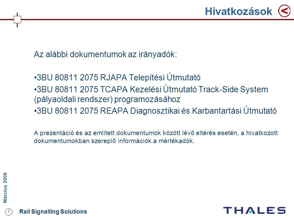 3 Rail Signalling Solutions M árcius 2008 Hivatkozások Az alábbi dokumentumok az irányadók: 3BU 80811 2075 RJAPA Telepítési Útmutató 3BU 80811 2075 TC