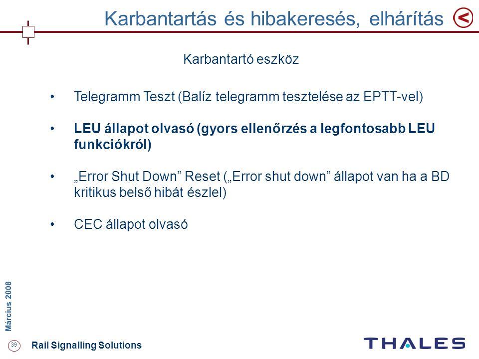 39 Rail Signalling Solutions M árcius 2008 Karbantartás és hibakeresés, elhárítás Karbantartó eszköz Telegramm Teszt (Balíz telegramm tesztelése az EP