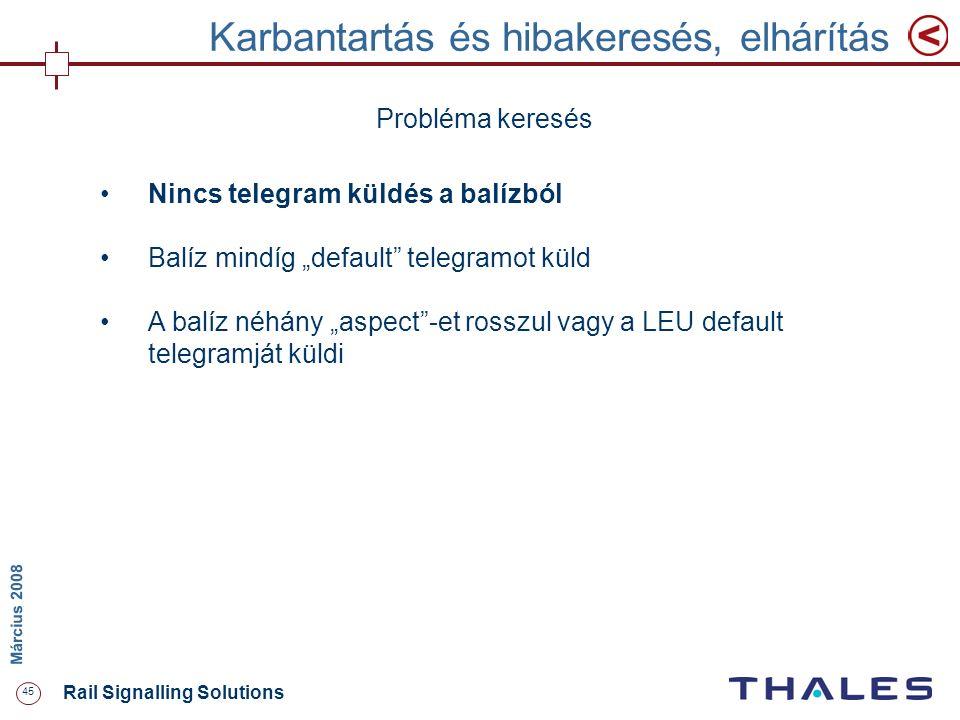 """45 Rail Signalling Solutions M árcius 2008 Karbantartás és hibakeresés, elhárítás Probléma keresés Nincs telegram küldés a balízból Balíz mindíg """"defa"""