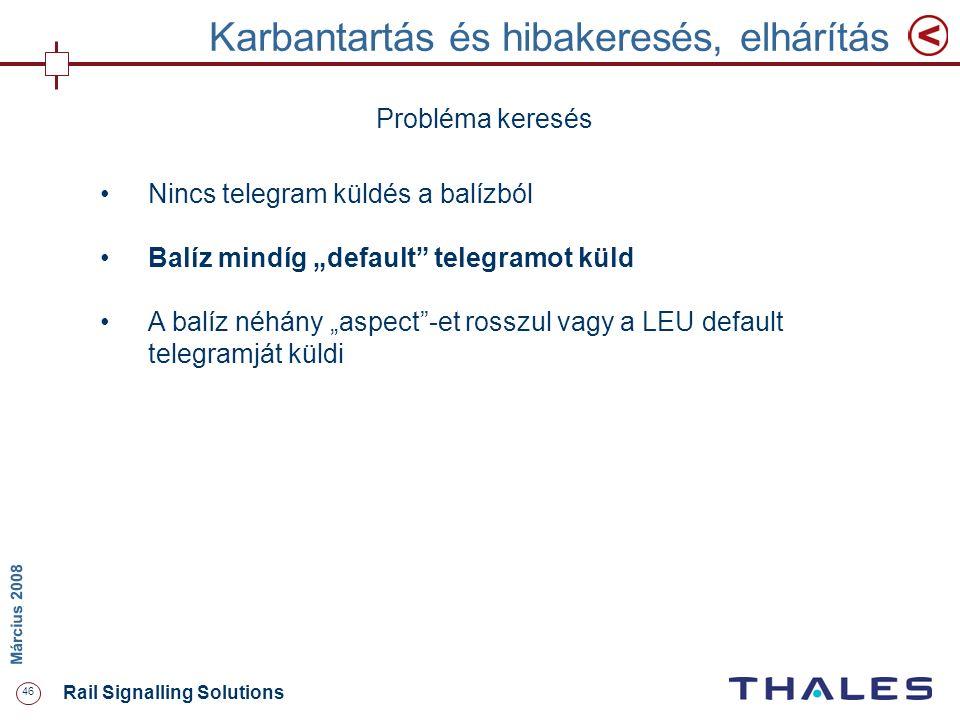 """46 Rail Signalling Solutions M árcius 2008 Karbantartás és hibakeresés, elhárítás Probléma keresés Nincs telegram küldés a balízból Balíz mindíg """"defa"""