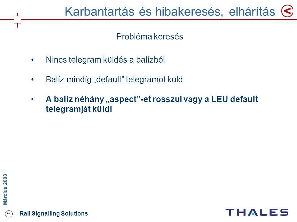 """47 Rail Signalling Solutions M árcius 2008 Karbantartás és hibakeresés, elhárítás Probléma keresés Nincs telegram küldés a balízból Balíz mindíg """"defa"""