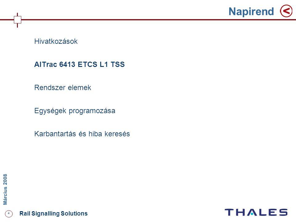 4 Rail Signalling Solutions M árcius 2008 Napirend Hivatkozások AlTrac 6413 ETCS L1 TSS Rendszer elemek Egységek programozása Karbantartás és hiba ker