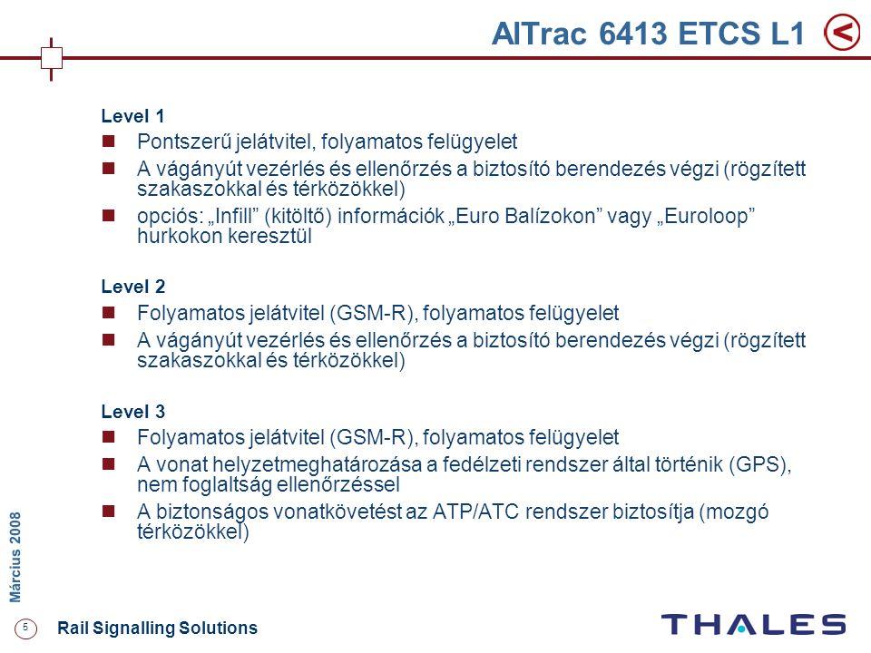5 Rail Signalling Solutions M árcius 2008 AlTrac 6413 ETCS L1 Level 1 Pontszerű jelátvitel, folyamatos felügyelet A vágányút vezérlés és ellenőrzés a