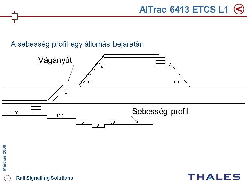 7 Rail Signalling Solutions M árcius 2008 AlTrac 6413 ETCS L1 Vágányút Sebesség profil A sebesség profil egy állomás bejáratán