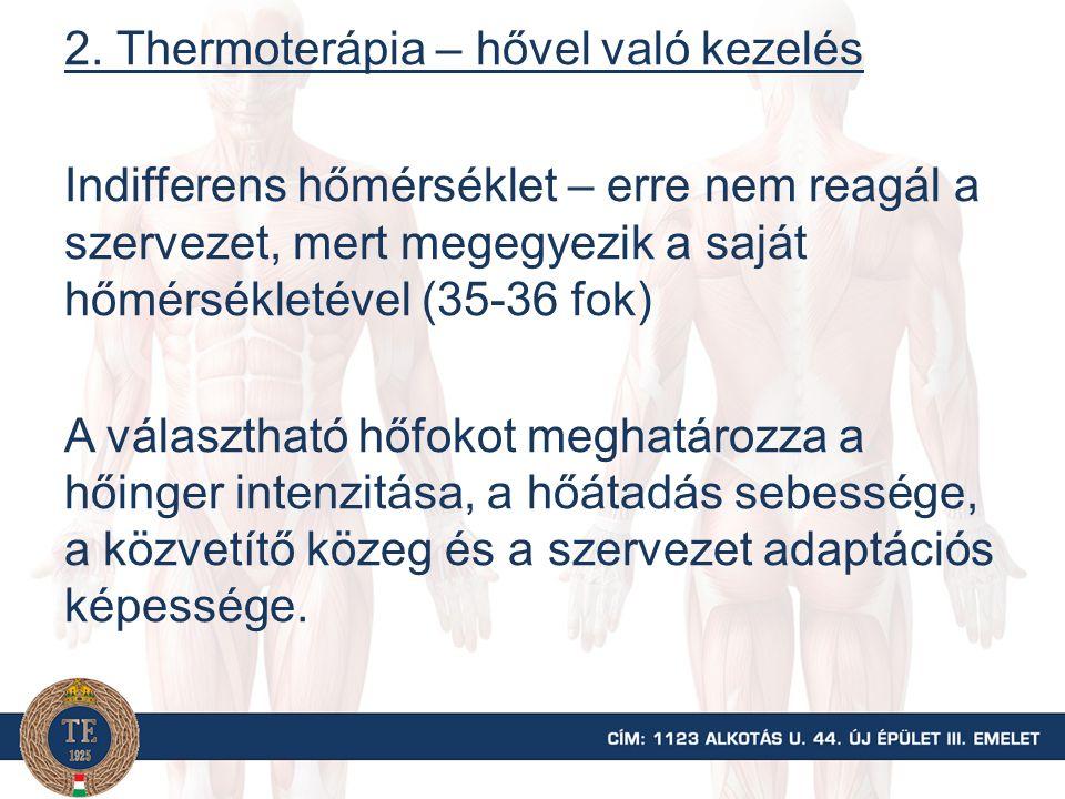 2. Thermoterápia – hővel való kezelés Indifferens hőmérséklet – erre nem reagál a szervezet, mert megegyezik a saját hőmérsékletével (35-36 fok) A vál