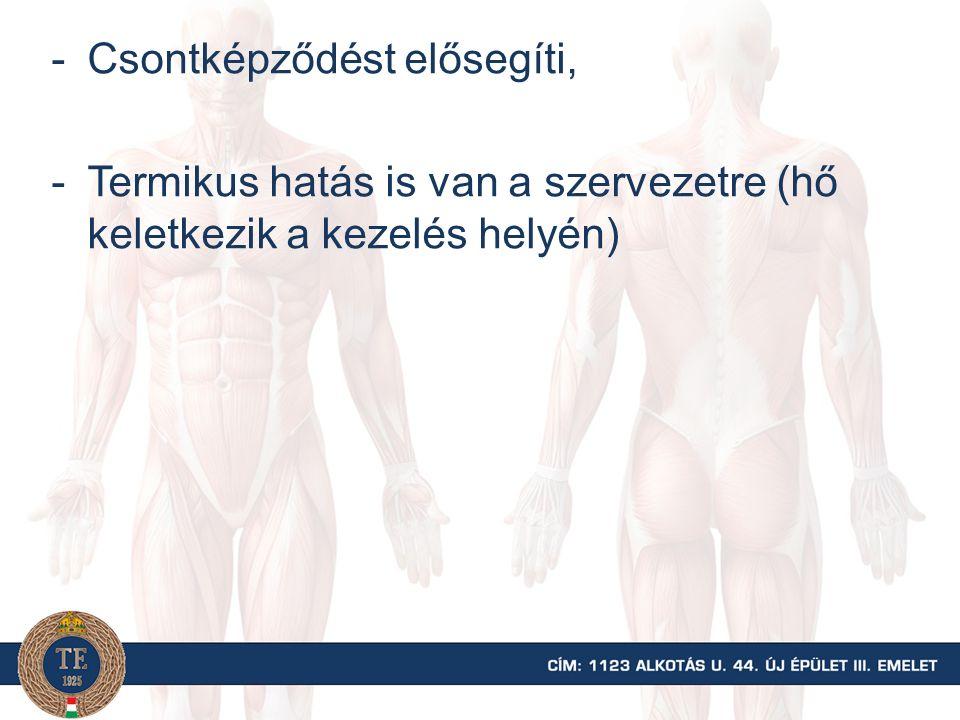 -Csontképződést elősegíti, -Termikus hatás is van a szervezetre (hő keletkezik a kezelés helyén)