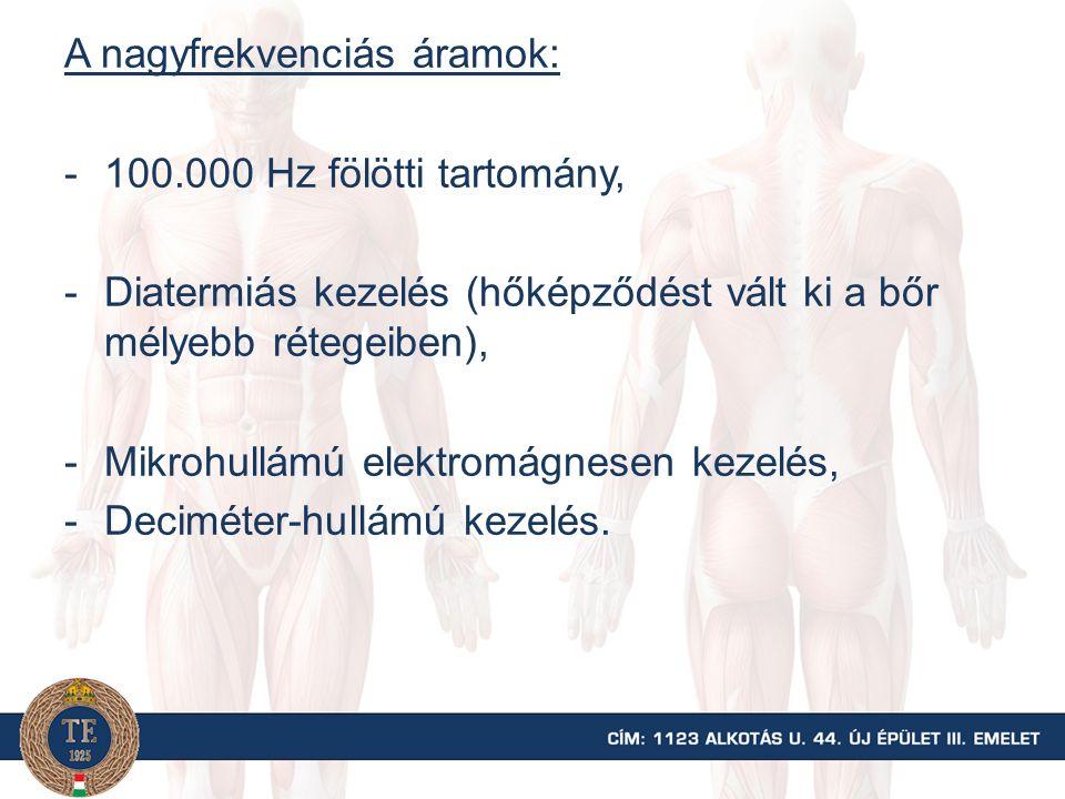 A nagyfrekvenciás áramok: -100.000 Hz fölötti tartomány, -Diatermiás kezelés (hőképződést vált ki a bőr mélyebb rétegeiben), -Mikrohullámú elektromágn