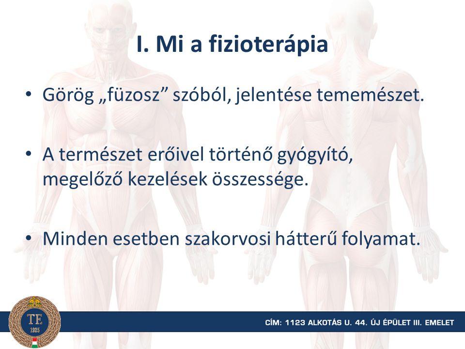 """I. Mi a fizioterápia Görög """"füzosz"""" szóból, jelentése tememészet. A természet erőivel történő gyógyító, megelőző kezelések összessége. Minden esetben"""