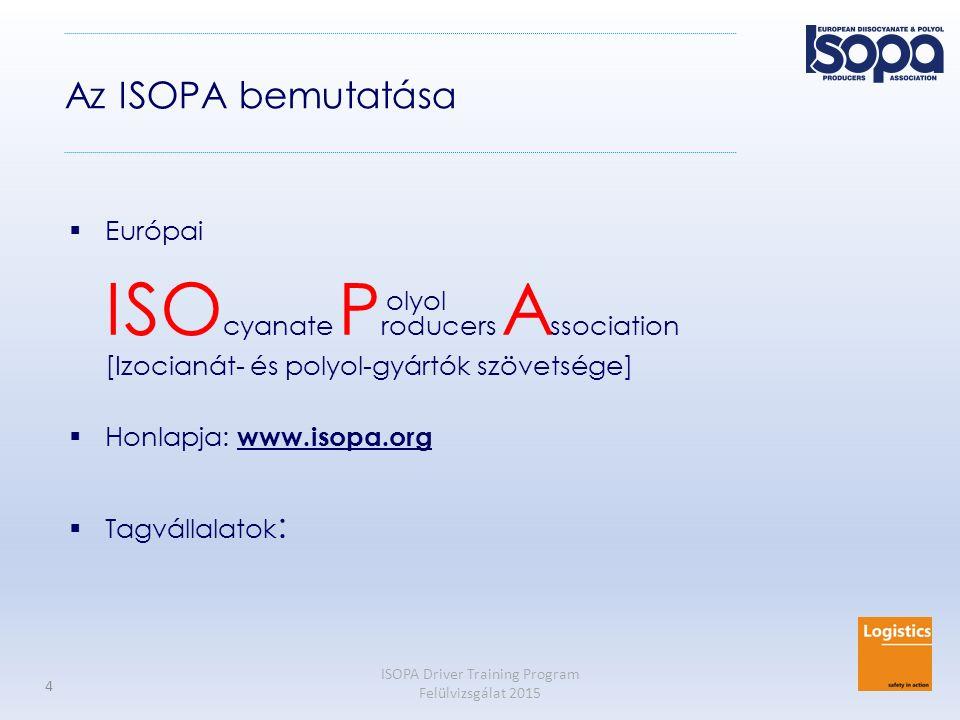 ISOPA Driver Training Program Felülvizsgálat 2015 4 Az ISOPA bemutatása  Európai ISO cyanate P roducers A ssociation [Izocianát- és polyol-gyártók sz