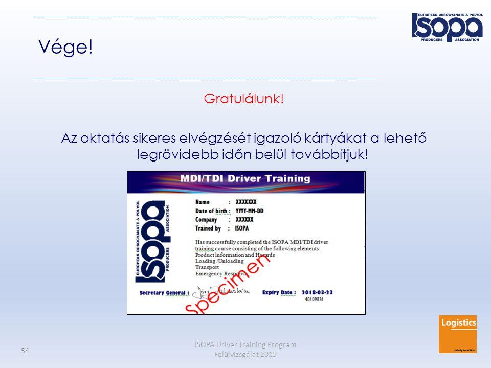 ISOPA Driver Training Program Felülvizsgálat 2015 54 Vége! Gratulálunk! Az oktatás sikeres elvégzését igazoló kártyákat a lehető legrövidebb időn belü