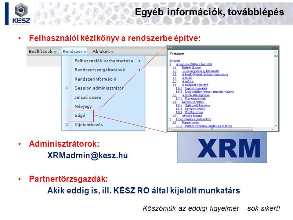 Egyéb információk, továbblépés Felhasználói kézikönyv a rendszerbe építve: Adminisztrátorok: XRMadmin@kesz.hu Partnertörzsgazdák: Akik eddig is, ill.
