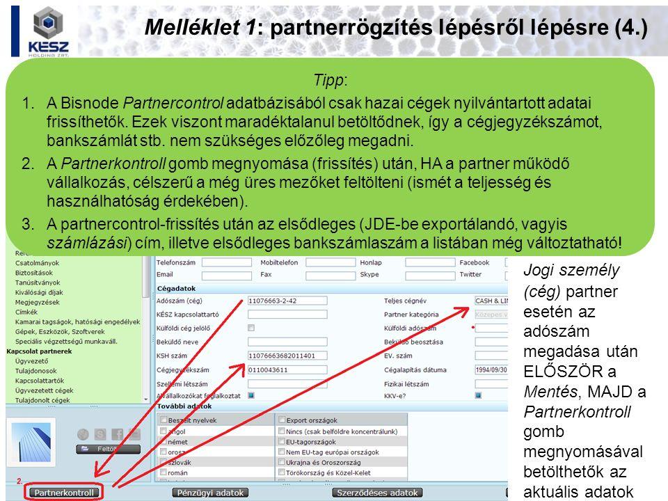 Melléklet 1: partnerrögzítés lépésről lépésre (4.) Jogi személy (cég) partner esetén az adószám megadása után ELŐSZÖR a Mentés, MAJD a Partnerkontroll