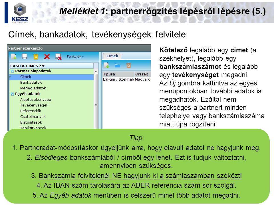 Melléklet 1: partnerrögzítés lépésről lépésre (5.) Címek, bankadatok, tevékenységek felvitele Tipp: 1. Partneradat-módosításkor ügyeljünk arra, hogy e