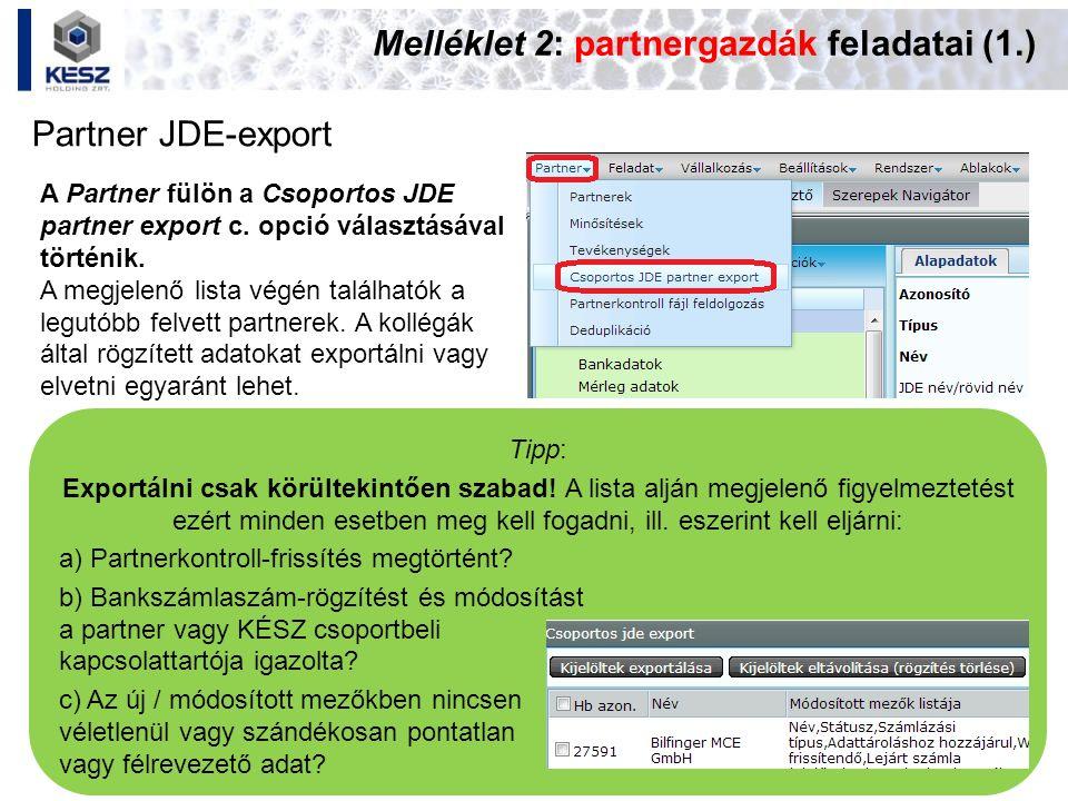Melléklet 2: partnergazdák feladatai (1.) Partner JDE-export Tipp: Exportálni csak körültekintően szabad! A lista alján megjelenő figyelmeztetést ezér