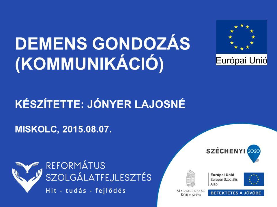DEMENS GONDOZÁS (KOMMUNIKÁCIÓ) KÉSZÍTETTE: JÓNYER LAJOSNÉ MISKOLC, 2015.08.07.