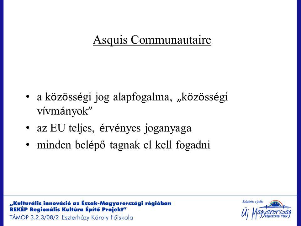 """Asquis Communautaire a k ö z ö ss é gi jog alapfogalma, """" k ö z ö ss é gi v í vm á nyok """" az EU teljes, é rv é nyes joganyaga minden bel é pő tagnak e"""