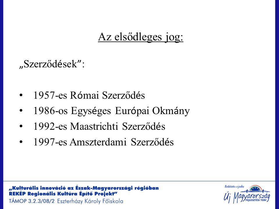 """Az elsődleges jog: """" Szerződ é sek """" : 1957-es R ó mai Szerződ é s 1986-os Egys é ges Eur ó pai Okm á ny 1992-es Maastrichti Szerződ é s 1997-es Amszt"""
