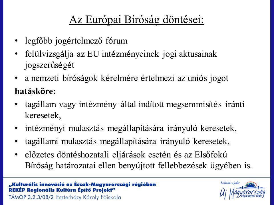 Az Európai Bíróság döntései: legfőbb jog é rtelmező f ó rum fel ü lvizsg á lja az EU int é zm é nyeinek jogi aktusainak jogszerűs é g é t a nemzeti b
