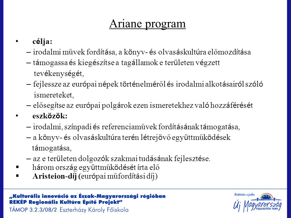Ariane program c é lja: – irodalmi művek ford í t á sa, a k ö nyv- é s olvas á skult ú ra előmozd í t á sa – t á mogassa é s kieg é sz í tse a tag á l