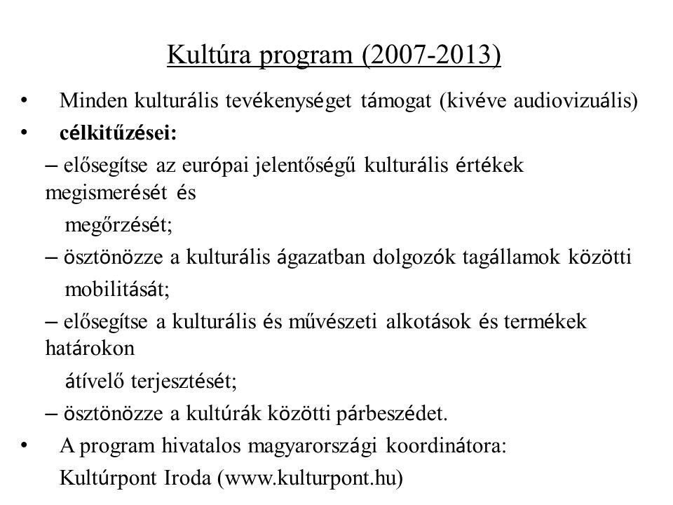 Kultúra program (2007-2013) Minden kultur á lis tev é kenys é get t á mogat (kiv é ve audiovizu á lis) c é lkitűz é sei: – előseg í tse az eur ó pai j