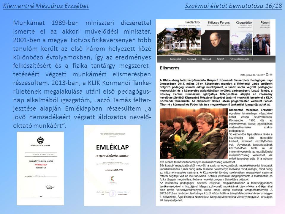 Klementné Mészáros ErzsébetSzakmai életút bemutatása 16/18 Munkámat 1989-ben miniszteri dicsérettel ismerte el az akkori művelődési miniszter. 2001-be
