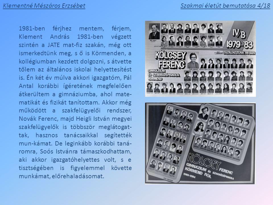 Klementné Mészáros ErzsébetSzakmai életút bemutatása 4/18 1981-ben férjhez mentem, férjem, Klement András 1981-ben végzett szintén a JATE mat-fiz szak