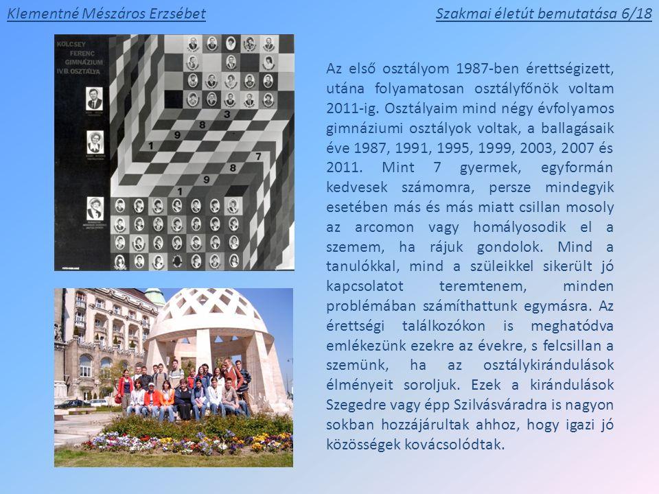 Klementné Mészáros ErzsébetSzakmai életút bemutatása 6/18 Az első osztályom 1987-ben érettségizett, utána folyamatosan osztályfőnök voltam 2011-ig. Os