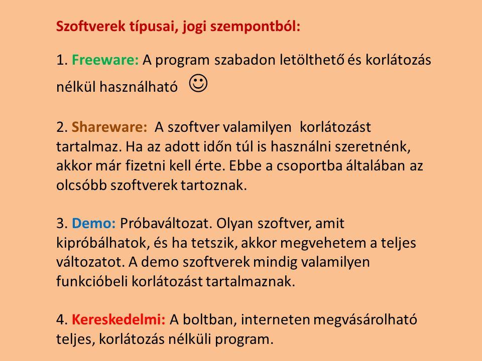 Szoftverek típusai, jogi szempontból: 1. Freeware: A program szabadon letölthető és korlátozás nélkül használható 2. Shareware: A szoftver valamilyen
