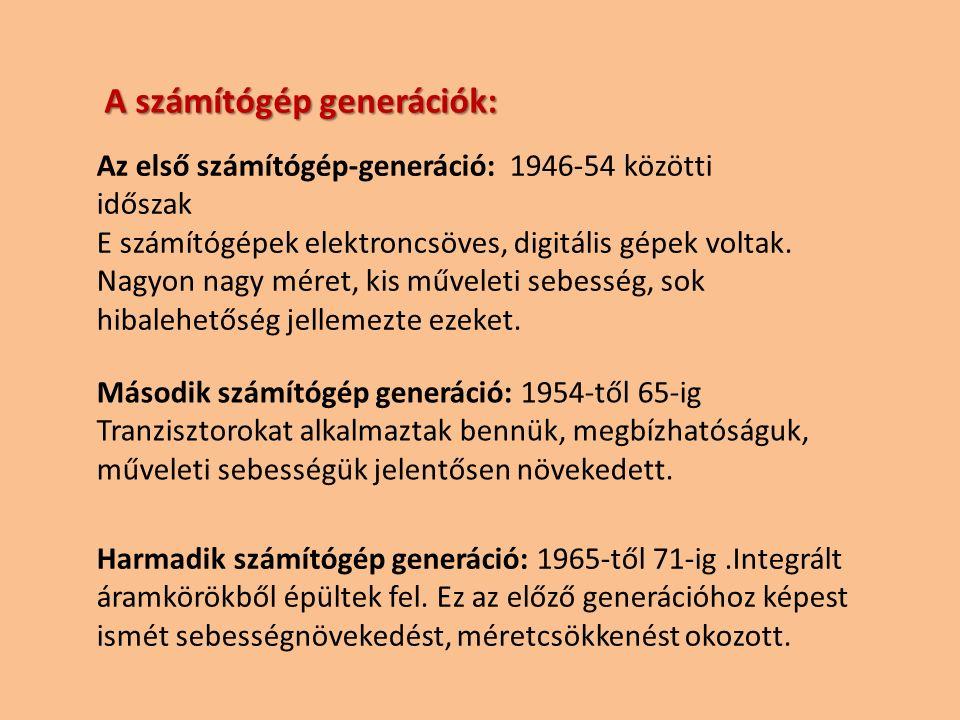 A számítógép generációk: Az első számítógép-generáció: 1946-54 közötti időszak E számítógépek elektroncsöves, digitális gépek voltak. Nagyon nagy mére