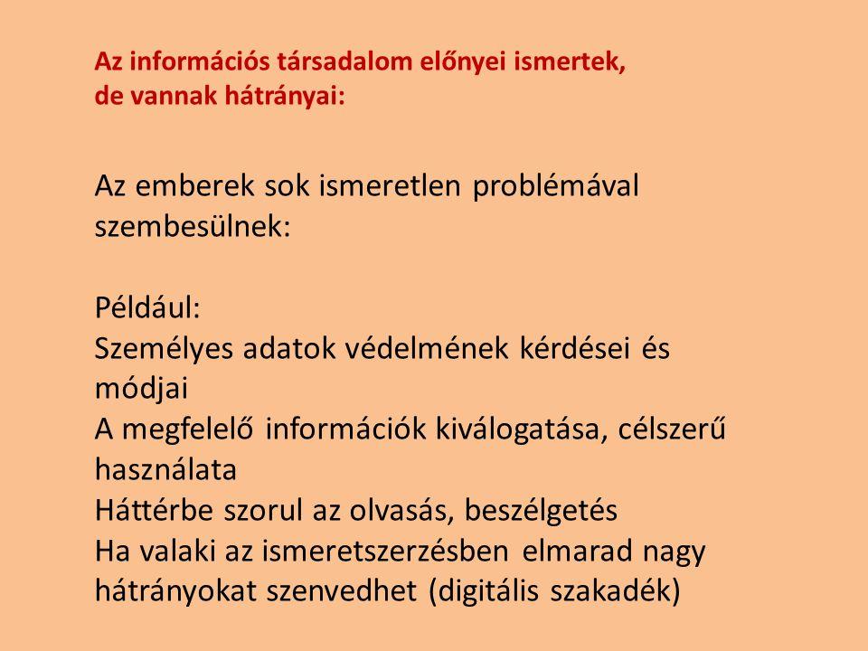 Az információs társadalom előnyei ismertek, de vannak hátrányai: Az emberek sok ismeretlen problémával szembesülnek: Például: Személyes adatok védelmé