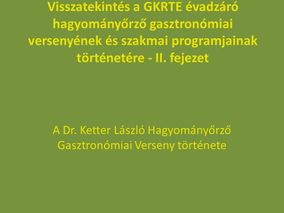 Visszatekintés a GKRTE évadzáró hagyományőrző gasztronómiai versenyének és szakmai programjainak történetére - II. fejezet A Dr. Ketter László Hagyomá