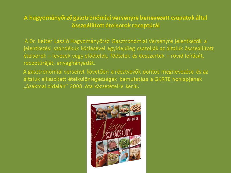 A hagyományőrző gasztronómiai versenyre benevezett csapatok által összeállított ételsorok receptúrái A Dr. Ketter László Hagyományőrző Gasztronómiai V