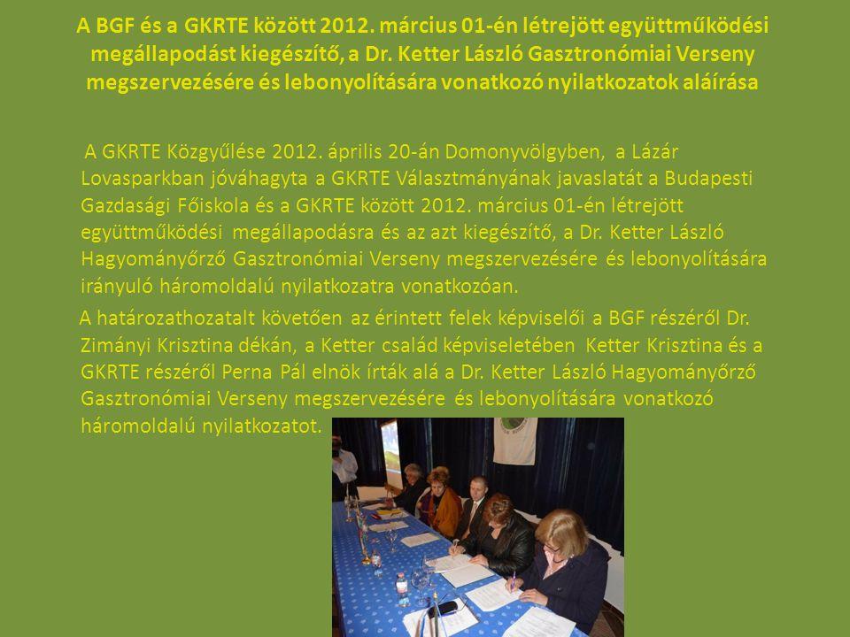 A BGF és a GKRTE között 2012. március 01-én létrejött együttműködési megállapodást kiegészítő, a Dr. Ketter László Gasztronómiai Verseny megszervezésé