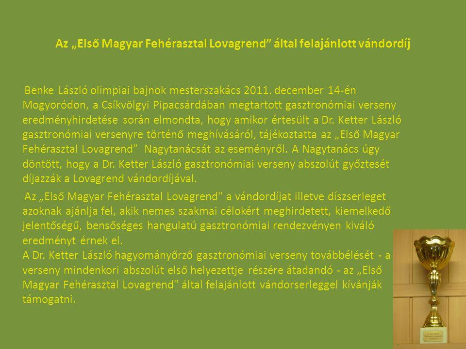 """Az """"Első Magyar Fehérasztal Lovagrend által felajánlott vándordíj A vándorserleg lényege, hogy a verseny győztese egy évig, a következő verseny eredményének kihirdetéséig birtokolhatja a díjat."""
