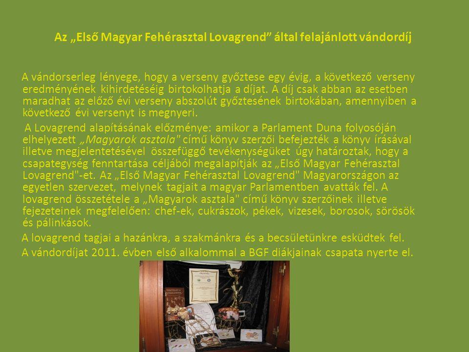 """Az """"Első Magyar Fehérasztal Lovagrend"""" által felajánlott vándordíj A vándorserleg lényege, hogy a verseny győztese egy évig, a következő verseny eredm"""