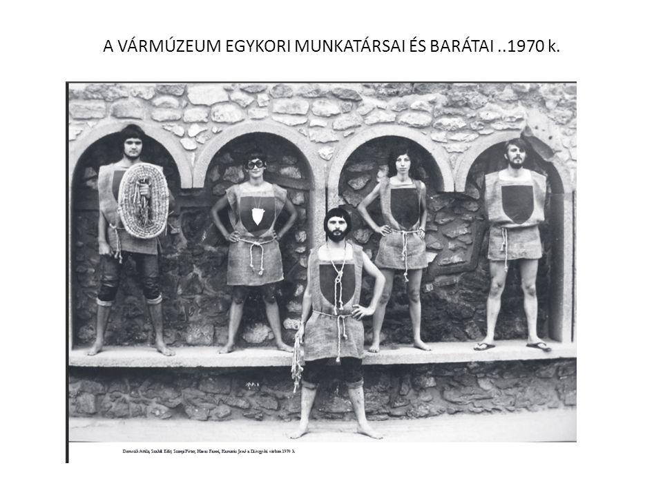 A VÁRMÚZEUM EGYKORI MUNKATÁRSAI ÉS BARÁTAI..1970 k.