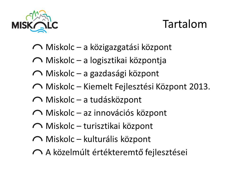 Miskolc – a közigazgatási központ Miskolc – a logisztikai központja Miskolc – a gazdasági központ Miskolc – Kiemelt Fejlesztési Központ 2013. Miskolc