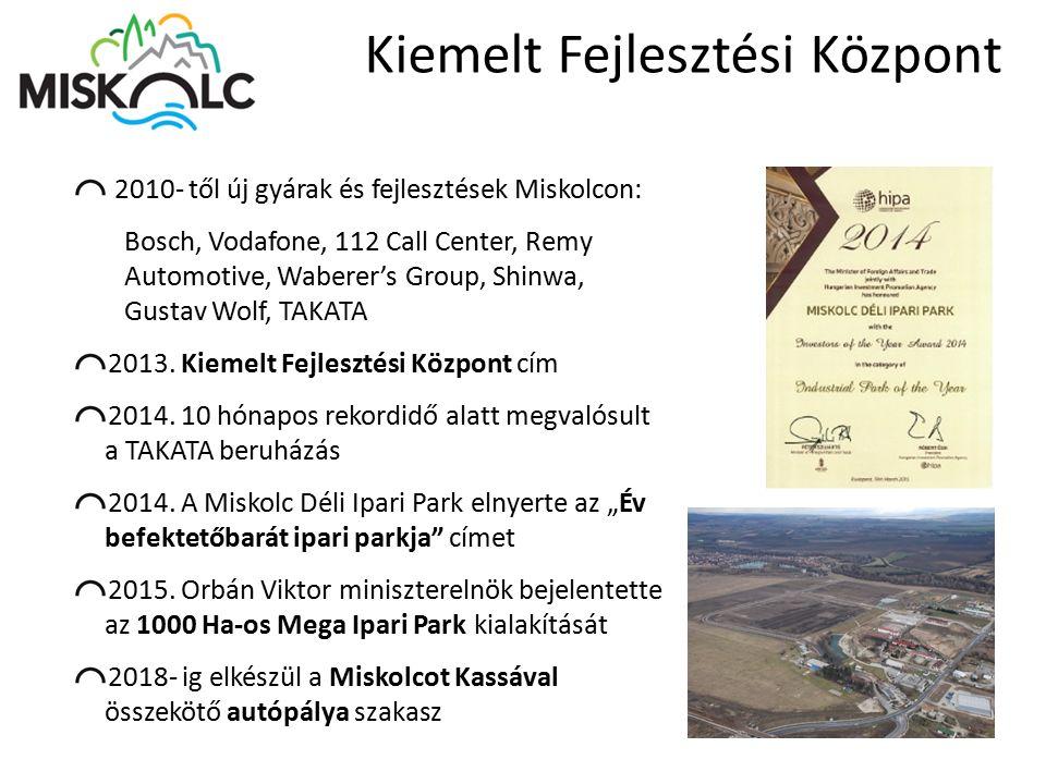 2010- től új gyárak és fejlesztések Miskolcon: Bosch, Vodafone, 112 Call Center, Remy Automotive, Waberer's Group, Shinwa, Gustav Wolf, TAKATA 2013. K