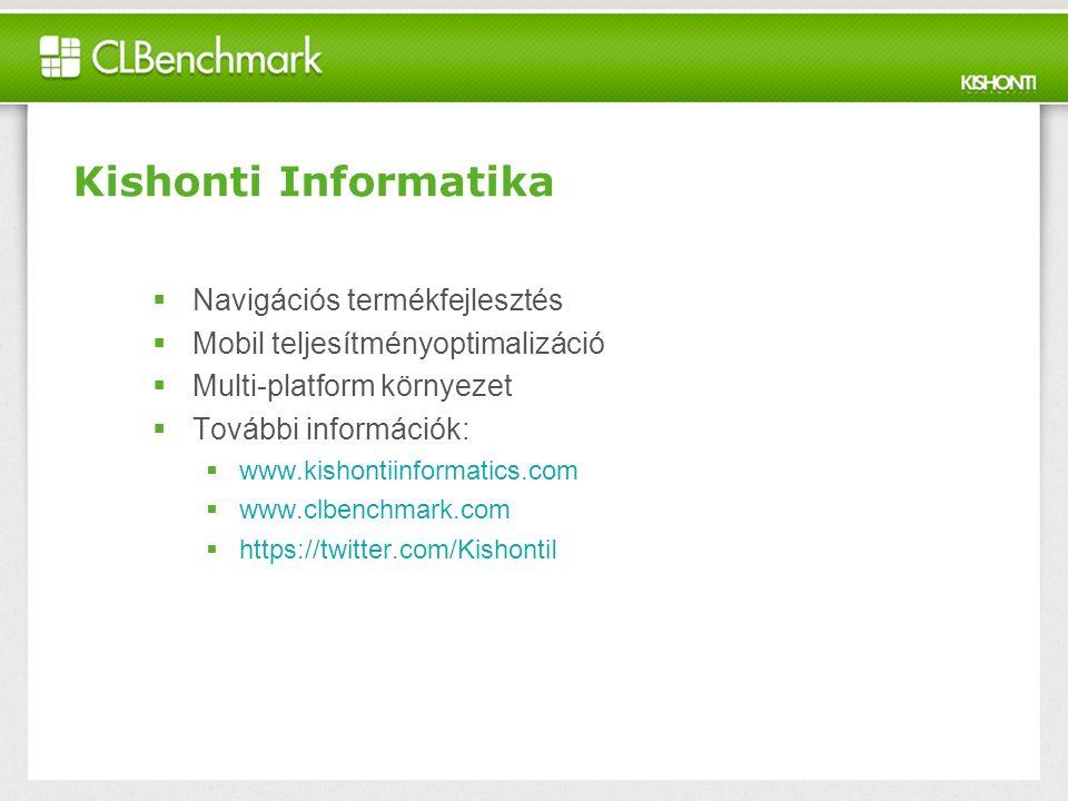 Kishonti Informatika  Navigációs termékfejlesztés  Mobil teljesítményoptimalizáció  Multi-platform környezet  További információk:  www.kishontiinformatics.com  www.clbenchmark.com  https://twitter.com/KishontiI